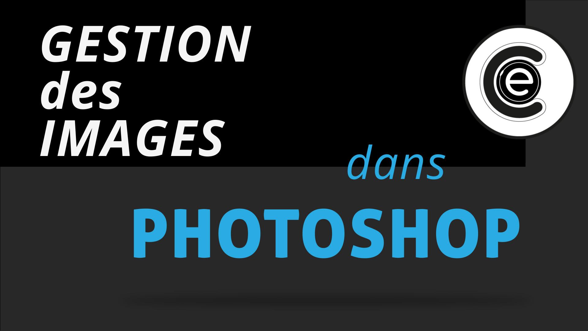Comment gérer les images dans Photoshop