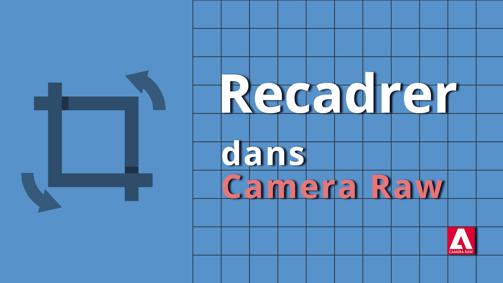 Comment recadrer une image dans CameraRaw