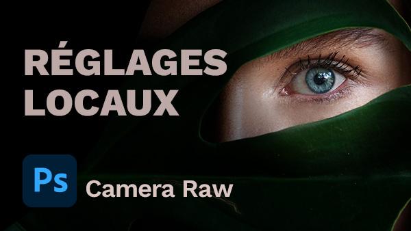 Les réglages locaux dans Camera Raw
