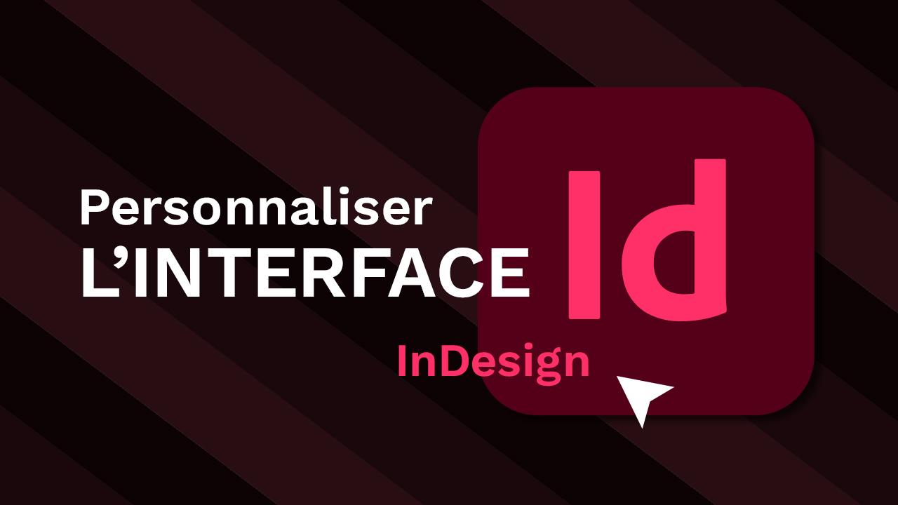 Comprendre et personnaliser l'interface dans InDesign