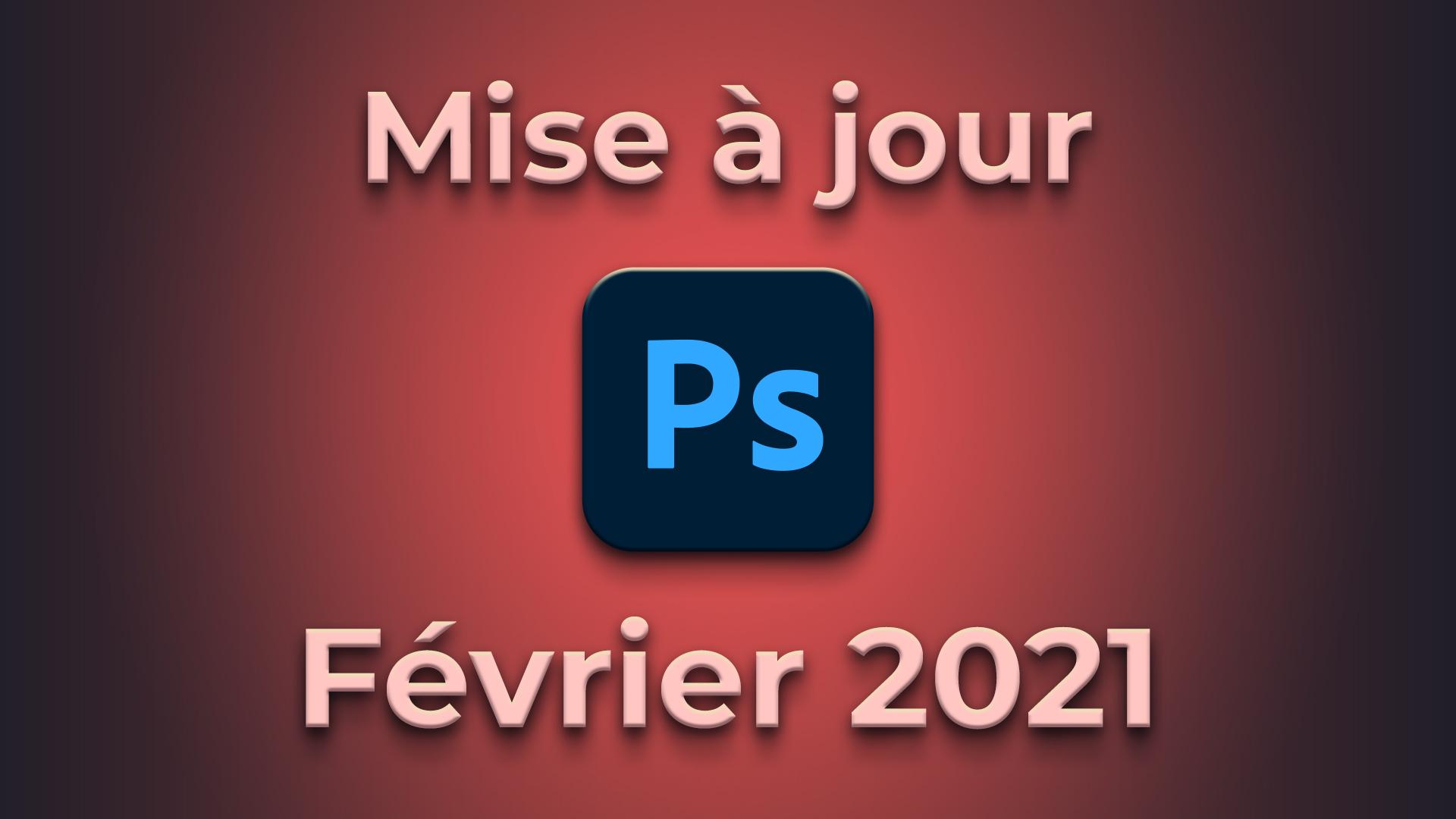 Mise à jour Photoshop CC 2021 (février 2021)
