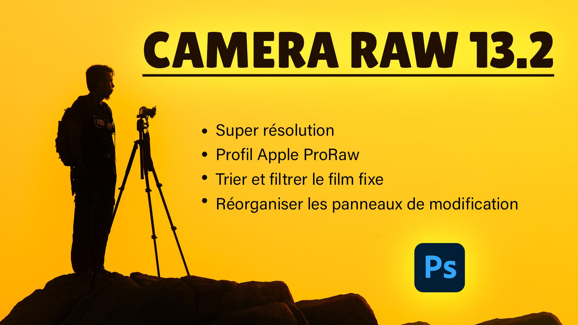 Mise à jour Photoshop Camera Raw 13.2