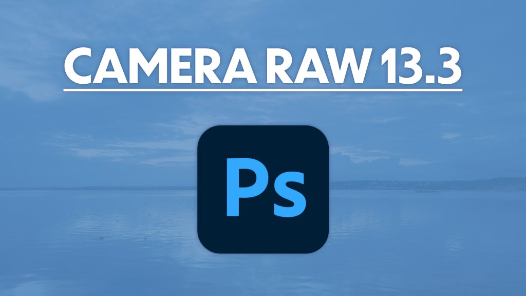 Mise à jour Camera Raw 13.3